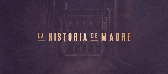 """La Historia de """"Madre"""""""