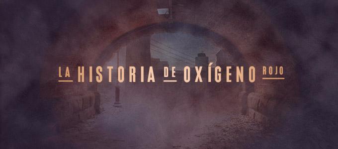 """La Historia de """"Oxígeno Rojo"""""""