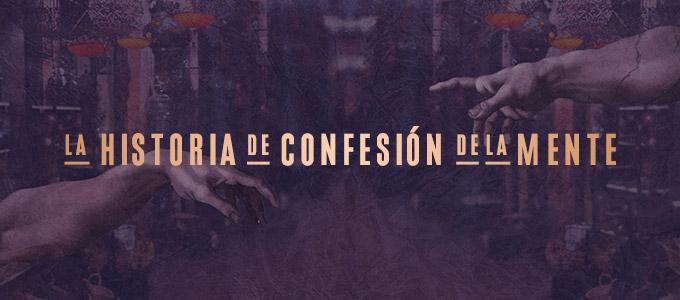 """La Historia de """"Confesión de la Mente"""""""